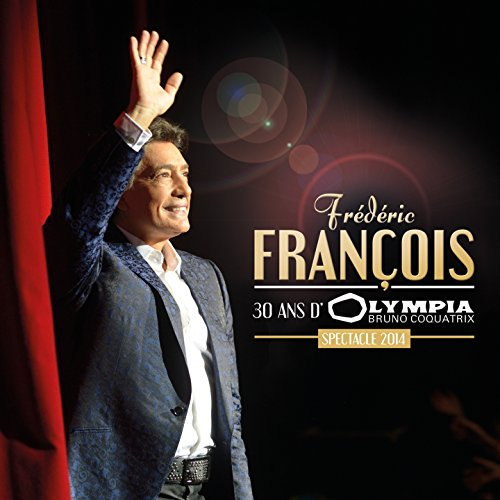 30 ans d'Olympia (Spectacle 2014) - Olympia 2014