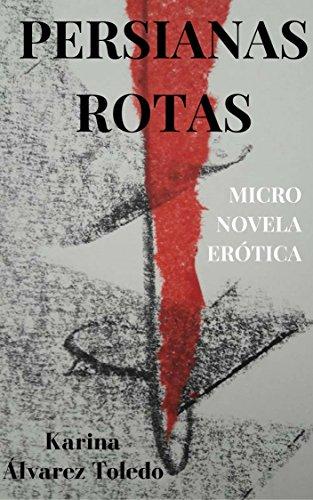 PERSIANAS ROTAS: Micro novela Erótica por Karina Alvarez Toledo