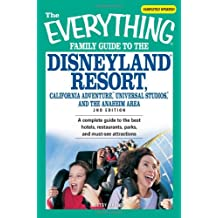 The Everything Family Guide to Disneyland Resort, California Adventure, Universal Studios, and the Anaheim Area: A Complete Guide to the Best Hotels, (Everything (History & Travel))