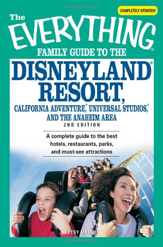 the-everything-family-guide-to-disneyland-resort-california-adventure-universal-studios-and-the-anah