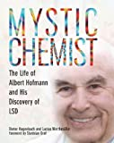 mystic chemist the life of albert hofmann and his discovery of lsd by hagenbach dieter werthm??ller lucius 2013 paperback