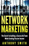 Network Marketing:The Secret to Building a Successful  Team While Creating Passive Income (Network Marketing, Affiliate Marketing, Passive Income, Make Money Online Book 1)