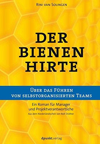 Der Bienenhirte - über das Führen von selbstorganisierten Teams: Ein Roman für Manager und Projektverantwortliche