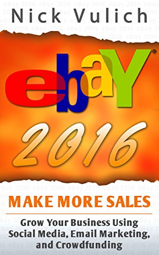 eBay 2016: Grow Your Business Using Social Media,Email Marketing, and Crowdfunding (EBay Selling Made Easy Book 14) (English Edition)