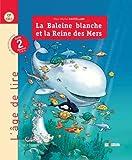 La Baleine blanche et la Reine des Mers : Livre de lecture Cycle 2 niveaux 2 et 3 (CP-CE1)