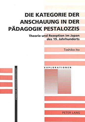 Die Kategorie der Anschauung in der Pädagogik Pestalozzis: Theorie und Rezeption im Japan des 19. Jahrhunderts (Explorationen)