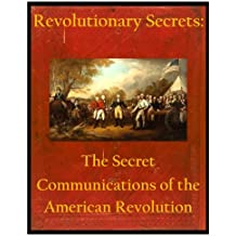 Revolutionary Secrets: The Secret Communications of the American Revolution