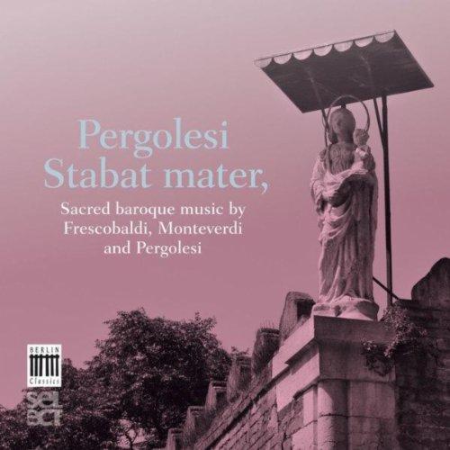 Pergolesi, Monteverdi, Frescobaldi: Stabat Mater - Sacred Baroque Music