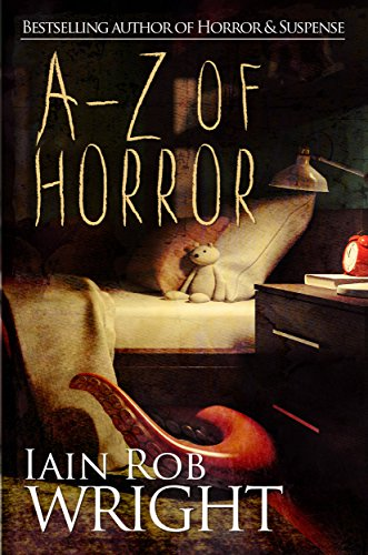 A-Z of Horror: Complete Collection: Fear from beginning to end by [Wright, Iain Rob]