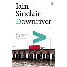 Downriver by Iain Sinclair (2004-04-29)