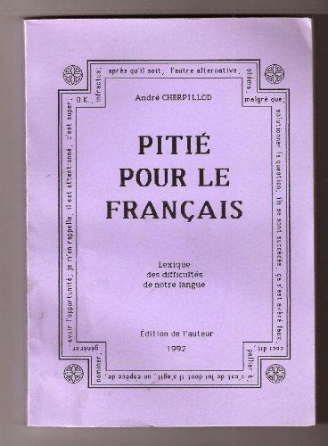 Pitié pour le français- Lexique des difficultés de notre langue