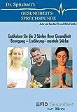 Dr. Spitzbart´s Gesundheits-Sprechstunde: Entdecken Sie die 3 Säulen Ihrer Gesundheit. Ernährung - Bewegung - mentale Stärke
