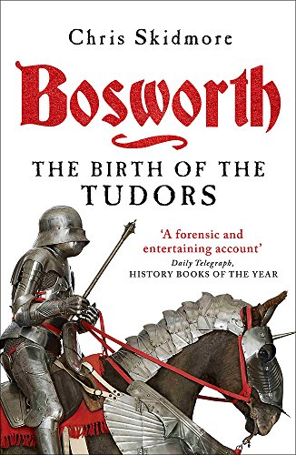 Bosworth: The Birth of the Tudors por Chris Skidmore