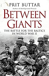 Between Giants: The Battle for the Baltics in World War II (General Military) by Prit Buttar (2015-03-24)