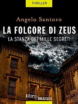 La folgore di Zeus: la stanza dei mille segreti di [Santoro, Angelo]