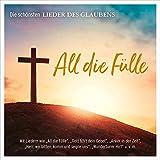 All die Fülle: Die schönsten Lieder des Glaubens
