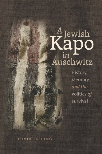 A Jewish Kapo in Auschwitz: History, Memory, and the Politics of Survival (The Schusterman Series in Israel Studies) by Tuvia Friling (2014-07-01)