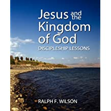 Jesus and the Kingdom of God: Discipleship Lessons by Ralph F Wilson (2010-09-24)