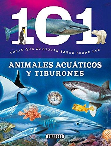 101 Cosas que deberías saber sobre los animales acuáticos y tiburones por Susaeta Ediciones S A