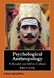 Psychological Anthropology: A Reader on Self in Culture (Wiley Blackwell Anthologies in Social and Cultural Anthropology)