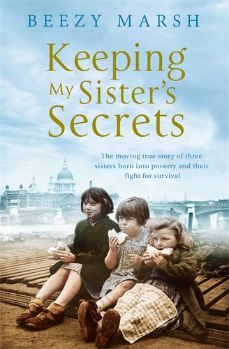 Keeping My Sisters' Secrets: A True Story of Sisterhood, Hardship, and Survival