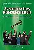 Systemisches KONSENSIEREN: Der Schlüssel zum gemeinsamen Erfolg - Georg Paulus