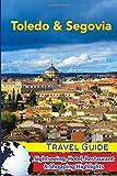 Toledo & Segovia Travel Guide: Sightseeing, Hotel, Restaurant & Shopping Highlights