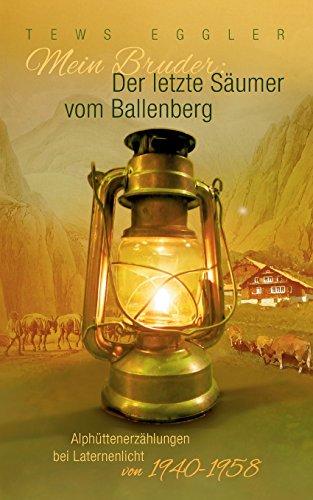 Mein Bruder: Der letzte Säumer vom Ballenberg: Alphüttenerzählungen bei Laternenlicht von 1940-1958 -