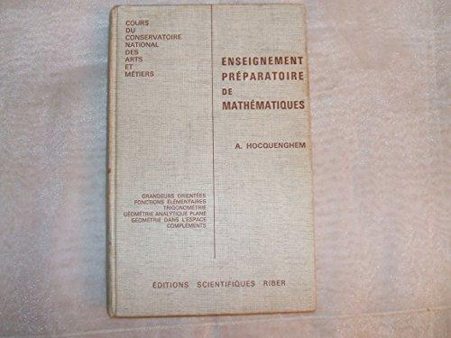 Enseignement preparatoire de mathematiques. grandeurs orientées, fonctions élémentaires, trigonométrie, géométrie analytique plane, géométrie dans l'espace, compléments. par Hocquenghem a.