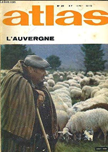 ATLAS N°25. L AUVERGNE. AOUT 1968. AUX FRONTIERES DE L INCONNU REFLEXIONS SUR LE MONDE EN FORME D HUMILITE. VOLCANIQUE ET SUPERBE AU COEUR DE LA FRANCE L AUVERGNE. ACTUALITE DE L EXPLORATION. LA SYMETRIE DANS LA NATURE. A CHEVAL DANS LE HAUT ATLAS. L