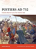 Poitiers AD 732: Charles Martel turns the Islamic tide (Campaign, Band 190)