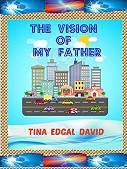 THE  VISION  OF  MY  FATHER by [DAVID, TINA  EDGAL]