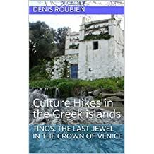 Tinos. The last jewel in the crown of Venice: Culture Hikes in the Greek islands (English Edition)