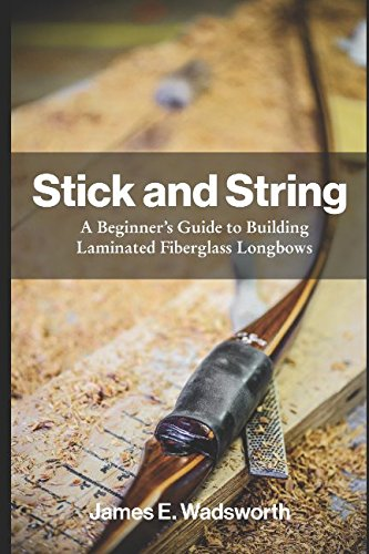 stick-and-string-a-beginners-guide-to-building-laminated-fiberglass-longbows