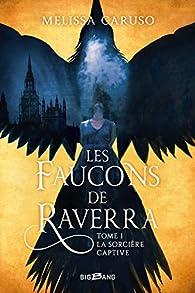 Les Faucons de Raverra, tome 1 : La Sorcière captive par Melissa Caruso