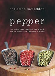Pepper: The spice that changed the world: Over 100 recipes, over 3,000 years of history by McFadden, Christine (2008) Hardcover