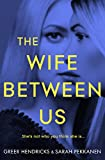 The Wife Between Us: A Gripping Psychological Thriller with a Shocking Twist You Won'...