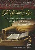 The Golden Age: Lautenmusik der Renaissance in leichten Bearbeitungen für Gitarre solo.
