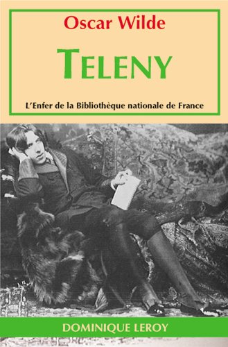 Teleny: Étude physiologique (L'Enfer de la Bibliothèque nationale de France) par Oscar Wilde