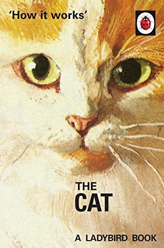 How it Works: The Cat (Ladybirds for Grown-Ups, Band 3) (Cat Wheel Company)