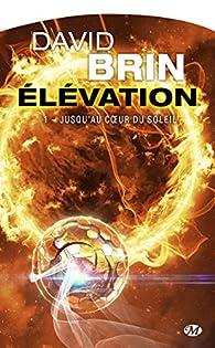 Élévation, tome 1 : Jusqu'au coeur du Soleil par David Brin