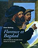 Florence et Bagdad - Une histoire du regard entre Orient et Occident