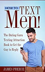 How To Text Men!: The Dating Guru Texting Attraction Book to Get the Guy to Reply
