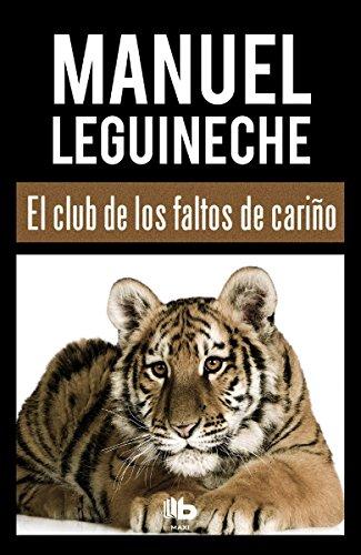 El club de los faltos de cariño (B DE BOLSILLO) por Manuel Leguineche