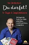 Du darfst! 50 Tipps & Inspirationen: Erfolgreich Buch und eBook schreiben, veröffentlichen, vermarkten (Mit Self-Publishing erfolgreich werden 1)