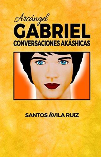 Arcángel Gabriel: Conversaciones Akáshicas: Volume 3 por Santos Ávila Ruiz