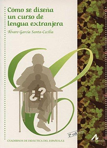 Como se diseña un curso de lengua extranjera (Cuadernos de didáctica del español/LE) por Álvaro García Santa Cecilia