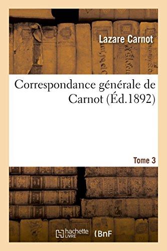 Correspondance générale de Carnot Tome 3: publ. avec des notes historiques et biographiques par Lazare Carnot