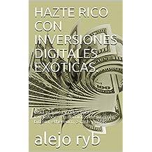 HAZTE RICO CON INVERSIONES DIGITALES  EXOTICAS.:   Guía práctica y clara sobre inversiones en dominios de internet, bitcoin, ethereum, z-cash y otras.     (Spanish Edition)