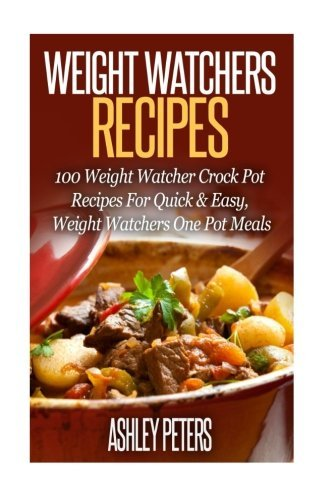 Weight Watchers Recipes: 100 Weight Watcher Slow Cooker Recipes For Quick & Easy, Weight Watchers One Pot Meals by Ashley Peters (2015-11-14) par Ashley Peters